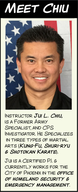 Instructor Jui L. Chiu, is a Former Police Officer, Army Specialist, and CPS Investigator. He Specializes in three types of martial arts (Kung-Fu, Shuri-ryu & Shotokan Karate).