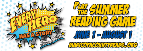 every hero has a story, play the summer reading game june 1 to august 1, maricopacountyreads dot org