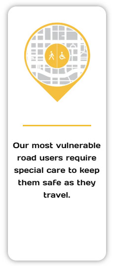 Our most vulnerable road users require special care to keep them safe as they travel