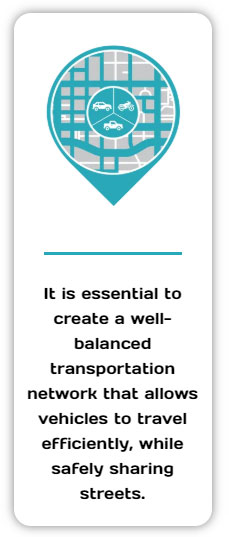 It is essential to create a well-balanced transportation network that allows vehicles to travel efficiently, while safely sharing streets.